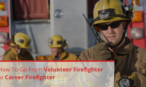 How to Go from Volunteer Firefighter to Career Firefighter